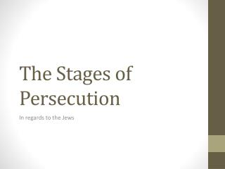 The Stages of Persecution