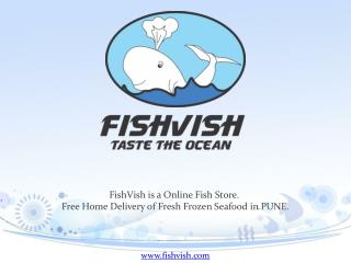 FishVish is a Online Fish Store.  Free Home Delivery of Fresh Frozen Seafood  in  PUNE.
