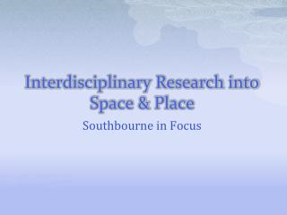 Interdisciplinary Research into Space & Place