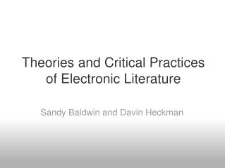 Theories and Critical Practices  of Electronic Literature