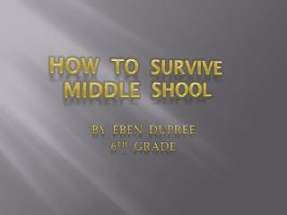 HOW  TO  SURVIVE  MIDDLE  SHOOL