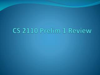 CS 2110 Prelim 1 Review