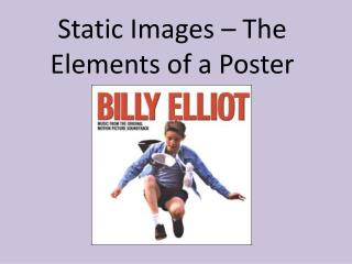 Static Images � The Elements of a Poster