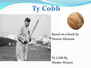Based on a book by Dennis  Abraims Ty Cobb By,  Wesley Weaver