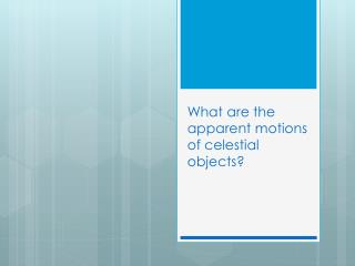 What are the apparent motions of celestial objects?