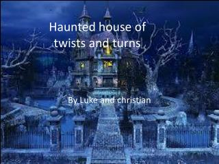 Haunted house of twists and turns