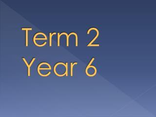 Term 2      Year 6