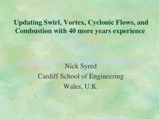 Updating Swirl, Vortex, Cyclonic Flows, and Combustion with 40 more years experience