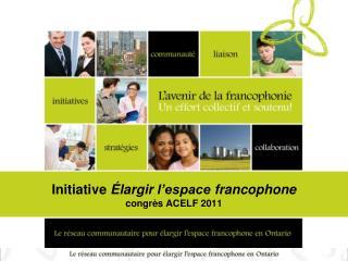 Initiative �largir l�espace  francophone congr �s  ACELF 2011