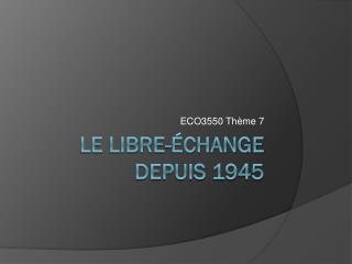 Le Libre-échange depuis 1945