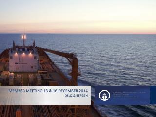 Member meeting 13 & 16  december  2014  oslo  &  bergen