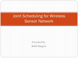 Random coverage with Guaranteed Connectivity: Joint Scheduling for Wireless Sensor Network  Proposed by: Chong Liu, Kui