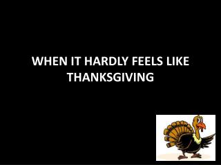 WHEN IT HARDLY FEELS LIKE THANKSGIVING