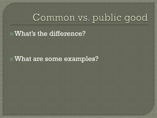 Common vs.  public good