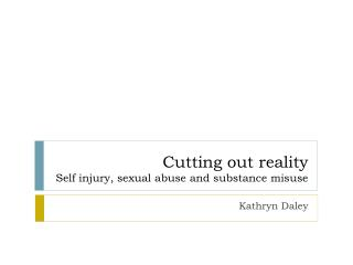 Cutting out reality Self injury, sexual abuse and substance misuse