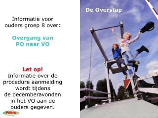Informatie voor  ouders groep 8 over: Overgang van  PO naar VO Let op!