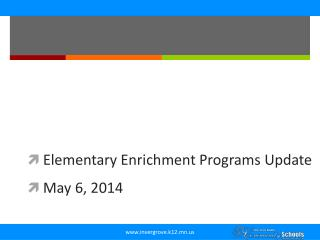 Elementary Enrichment Programs Update May 6 ,  2014
