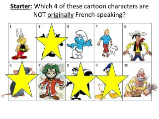 Starter : Which 4 of these cartoon characters are NOT  originally  French-speaking?