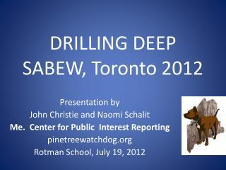 DRILLING DEEP SABEW , Toronto 2012