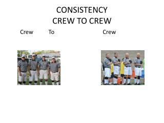 CONSISTENCY CREW TO CREW
