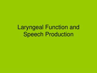 Laryngeal Function and Speech Production