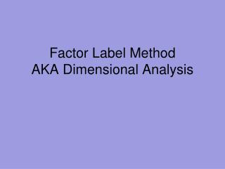 Factor Label Method AKA Dimensional Analysis