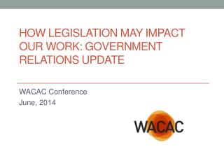 How Legislation May Impact Our Work: Government Relations Update
