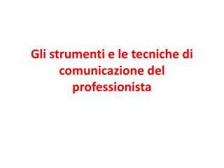 Gli strumenti e le tecniche di comunicazione del professionista