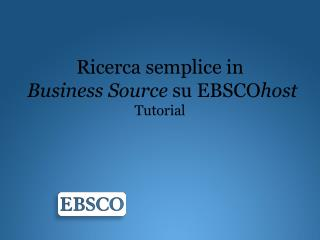 Ricerca semplice in Business Source  su  EBSCO host Tutorial