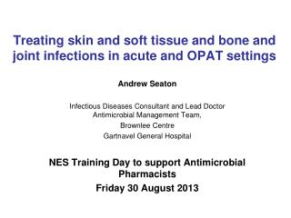 Treating skin and soft tissue and bone and joint infections in acute and OPAT settings