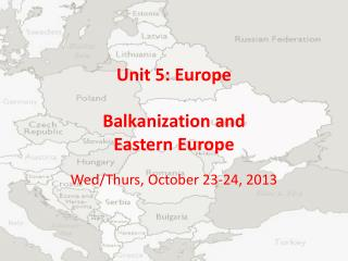 Unit 5: Europe Balkanization and  Eastern Europe