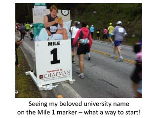 Seeing my beloved university name on the Mile 1 marker � what a way to start!