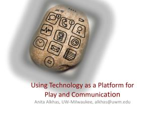 Using Technology as a Platform for  Play and Communic ation