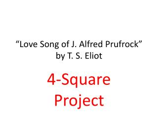 """""""Love Song of J. Alfred  Prufrock """" by T. S. Eliot"""