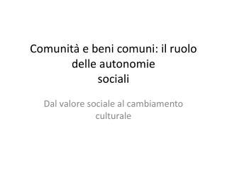 Comunita ̀  e beni comuni: il ruolo delle autonomie  sociali