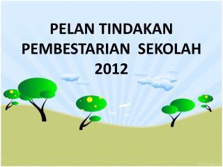 PELAN TINDAKAN PEMBESTARIAN   SEKOLAH 2012
