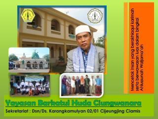 Yayasan Barkatul Huda Ciungwanara Sekretariat : Dsn/Ds. Karangkamulyan 02/01 Cijeungjing Ciamis