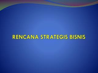 RENCANA STRATEGIS BISNIS