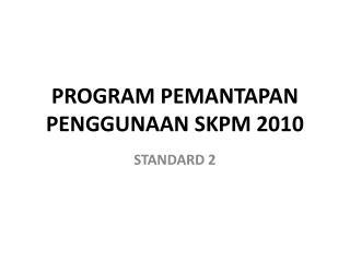 PROGRAM PEMANTAPAN PENGGUNAAN SKPM 2010