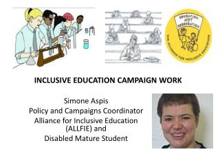 Simone Aspis  Policy and Campaigns Coordinator  Alliance for Inclusive Education (ALLFIE) and