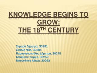 Knowledge begins to grow:  the 18 th  century