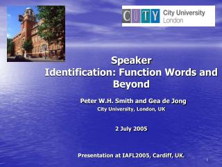 Speaker Identification: Function Words and Beyond  Peter W.H. Smith and Gea de Jong  City University, London, UK  2 July