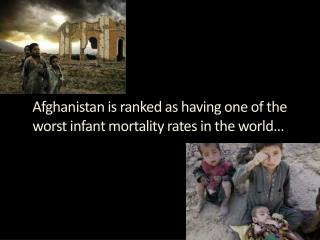 Afghanistan is ranked as having one of the worst infant mortality rates in the world…