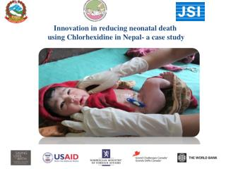 Innovation in reducing neonatal death   using Chlorhexidine in Nepal- a case study