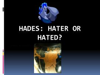 Hades: Hater or Hated?