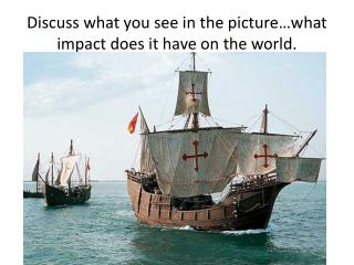Discuss what you see in the picture…what impact does it have on the world.