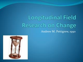 Longitudinal Field Research on Change