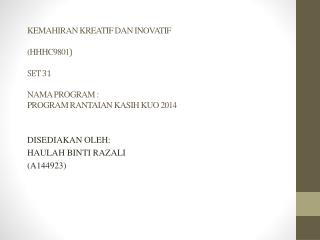 KEMAHIRAN KREATIF DAN INOVATIF ( HHHC9801 ) SET  31 NAMA PROGRAM : PROGRAM RANTAIAN KASIH KUO 2014