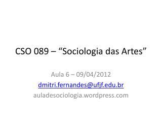 """CSO 089 – """" Sociologia  das  Artes """""""