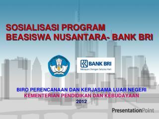 SOSIALISASI PROGRAM BEASISWA NUSANTARA- BANK BRI